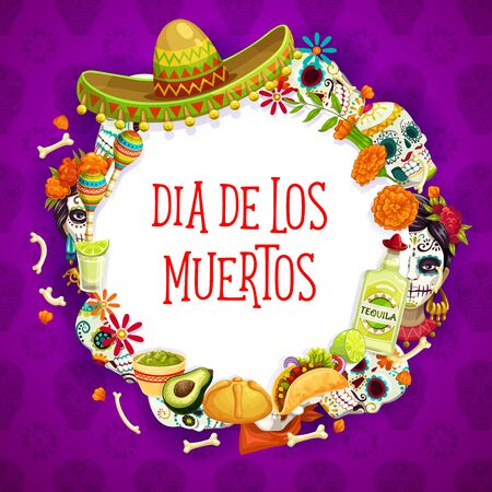 Dia de los Muertos banner, Mexican traditional holiday items. Vector round framing of sombrero hat, catrina calavera skulls, marigold flowers. Bones and maracas, bread and fruits, tequila and burrito Standard-Bild - 127130016