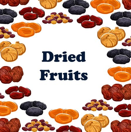 Dried fruits frame of sweet food. Vector dates and raisins, apricots and prunes, figs and pineapple, cherries and apricots. Dry fruits, desserts snacks