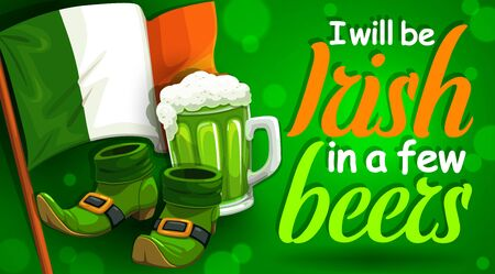 Irish spring holiday, St. Patricks day symbols and lettering. Vector national flag of Ireland, mug of beer and inscription I will be Irish in few beers. Leprechauns boots and alcohol drink on green