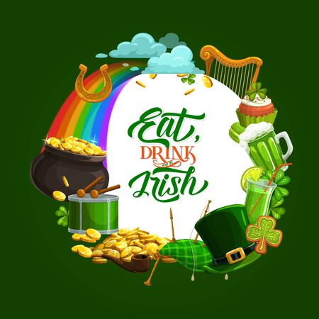 Saint Patricks day lettering, fest symbols in round frame, holiday motto eat, drink and be Irish. Vector mug of beer, bagpipe and harp, leprechauns hat with plaque, rainbow and golden coins, cookies