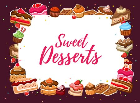 Cakes and sweet food desserts vector frame of pastry and bakery. Chocolate cakes, cupcakes and muffins, fruit pies, brownie and tart, cheesecakes and pudding with cream, strawberry and cherry berries