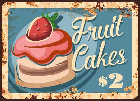 Fruit cakes rusty grunge plate, vector. Pastry bakery dessert, confectionery sweets, rust metal plate. Patisserie sweet fruit cake or cupcake with strawberry and cream topping retro grunge poster
