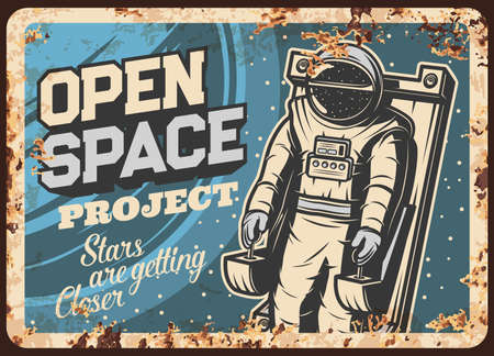 Open space project with cosmonaut vector rusty metal plate. Astronaut in outer space vintage rust tin sign, Spaceman galaxy explorer in spacesuit fly near planet orbit. Universe explore retro poster