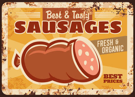 Sausages rusty metal plate, vector vintage rust tin sign with sliced wurst, bbq store products retro poster. Butcher shop sausage production, gourmet delicatessen meal, meat market, ferruginous card