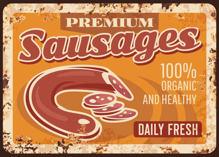Premium sausage rusty metal plate, vector bbq wurst market assortment vintage rust tin sign. Promotional retro poster, ferruginous card for butcher shop production, salami delicatessen sausage meal