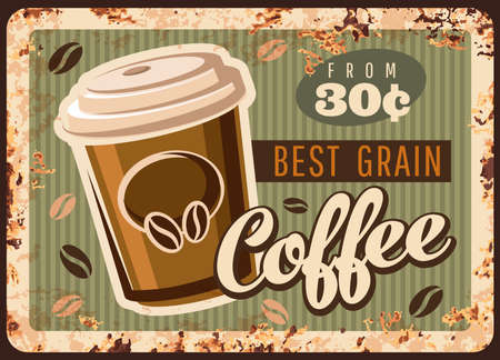 Coffee metal rusty plate, coffee beans and hot drink cup, vector cafeteria or cafe menu. Coffeehouse and coffee shop takeaway drinks, americano in paper cup or hot cappuccino, vintage grunge poster