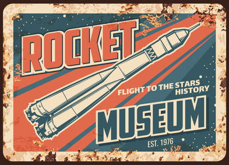 Rocket museum vector rusty metal plate, missile or spaceship flights development history rust tin sign. Retro poster with rocket booster flying from cosmodrome in outer space with stars vintage card Vector Illustration