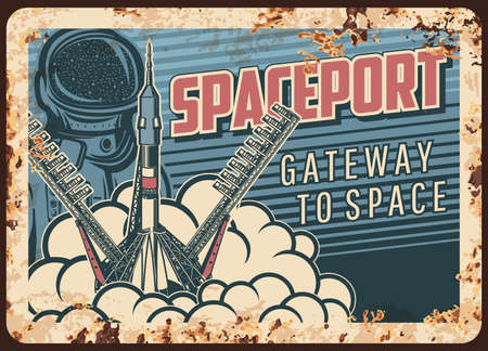 Spaceport vector rusty metal plate. Rocket take off from cosmodrome. Outer space exploration vintage rust tin sign. Cosmonaut explore galaxy and universe. Spaceship flying out of Earth retro poster