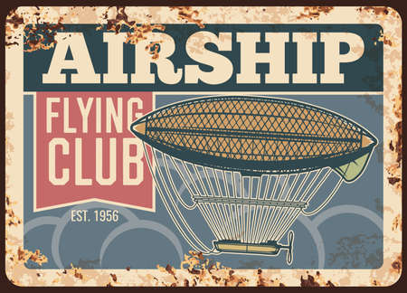 Airship flying club rusty metal plate, vector vintage rust tin sign. Dirigible flights retro poster. Antique transportation vehicle for air travel. Air adventure, invitation or advertising grunge card Иллюстрация