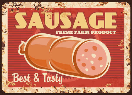 Sausage rusty vector metal plate, fresh farm product vintage rust tin sign. gourmet production, delicatessen meal, wurst market, bbq sausages and meat choice. Butcher shop ferruginous retro poster