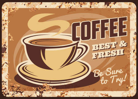 Steaming coffee cup vector rusty metal plate, mug with saucer steam and hot best and fresh beverage grunge rust tin sign. Coffee house retro promo poster, traditional drink ferruginous vintage card