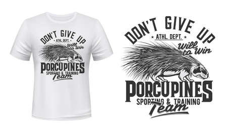 Porcupine sport club team t-shirt print mockup, athletics team league emblem, vector mascot. Dont give up and will to win slogan, sporting and training team club, porcupine badge for t shirt print