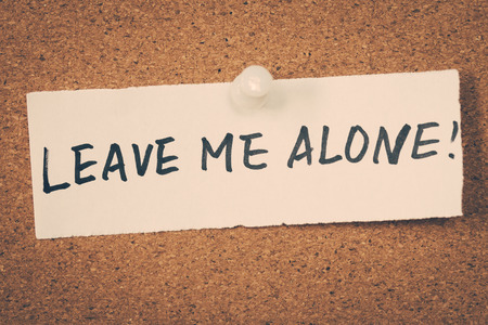 on leave: Leave me alone