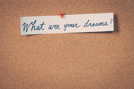 what: What are your dreams