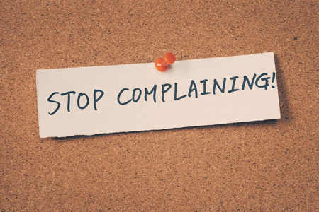 complaining: Stop Complaining