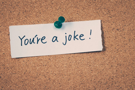joke: Youre a joke