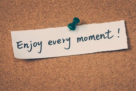 every: Enjoy every moment