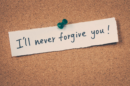 forgive: Ill never forgive you