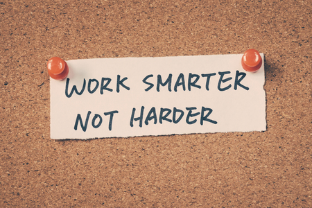harder: Work smarter not harder