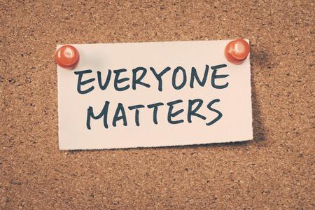 matters: Everyone matters