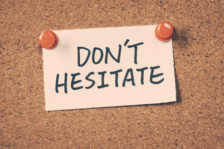 HESITATE: dont hesitate