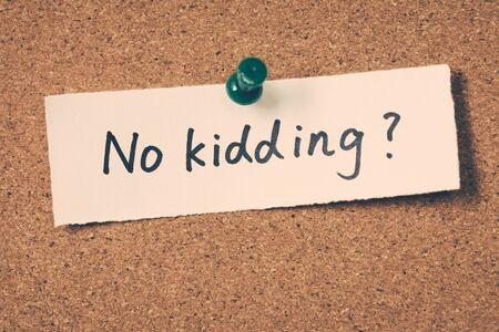 kidding: no kidding