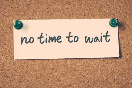 no time: no time to wait