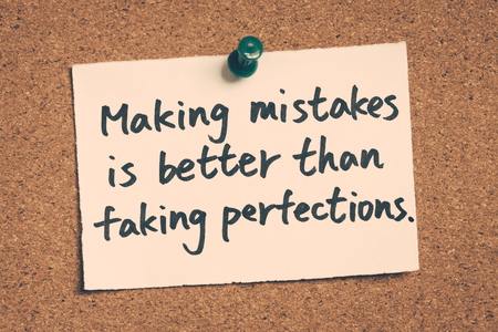 better: making mistakes is better than faking perfections