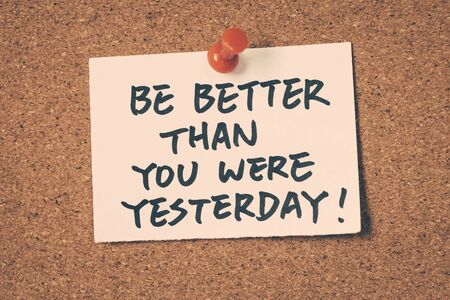 yesterday: be better than you were yesterday Stock Photo