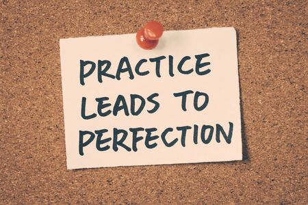 perfection: practice leads to perfection