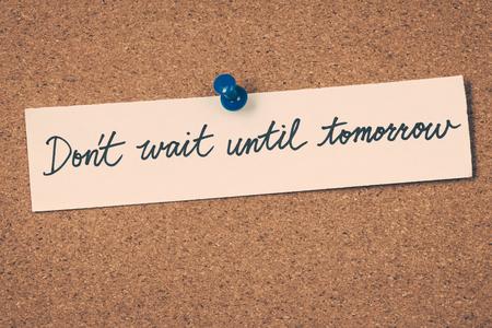 No espere hasta mañana Foto de archivo - 46425590