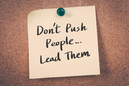 them: Dont push people...lead them