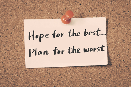 the worst: Hope for the best...Plan for the worst
