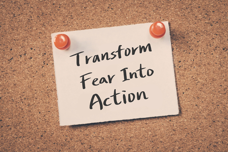 fear: Transform fear into action