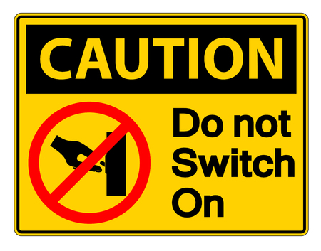 Caution Do not Switch On Symbol Sign on white background,Vector illustration