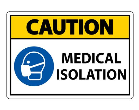 Caution Medical Isolation Sign Isolate On White Background,Vector Illustration