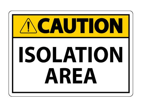 Caution Isolation Area Sign Isolate On White Background,Vector Illustration EPS.10