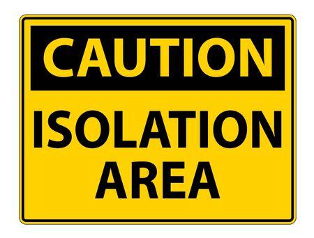 Caution Isolation Area Sign Isolate On White Background,Vector Illustration EPS.10 Vektoros illusztráció