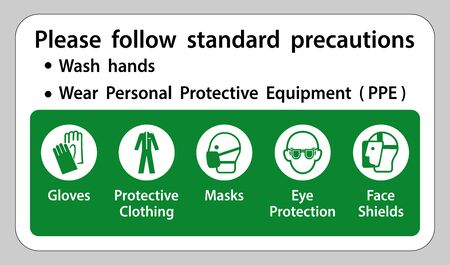 Please follow standard precautions, Wear Personal Protective Equipment PPE, Gloves Protective Clothing Masks Eye Protection Face Shield sign.