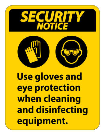 Security Notice Use Gloves And Eye Protection Sign on white background