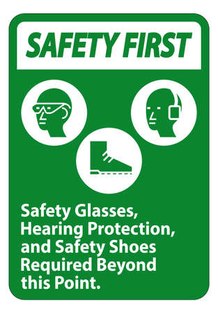 Safety First Sign Safety Glasses, Hearing Protection, And Safety Shoes Required Beyond This Point on white background