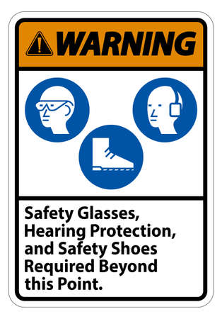 Warning Sign Safety Glasses, Hearing Protection, And Safety Shoes Required Beyond This Point on white background