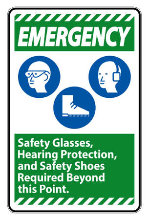 Emergency Sign Safety Glasses, Hearing Protection, And Safety Shoes Required Beyond This Point on white background