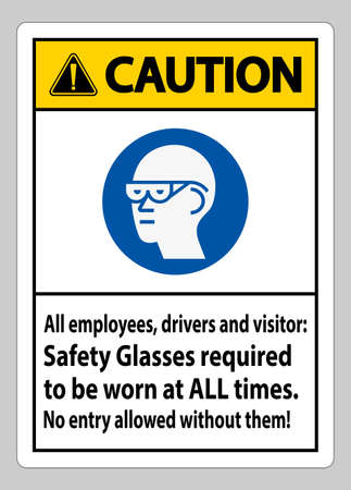 Caution Sign All Employees, Drivers And Visitors,Safety Glasses Required To Be Worn At All Times