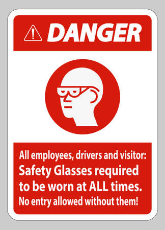 Danger Sign All Employees, Drivers And Visitors,Safety Glasses Required To Be Worn At All Times