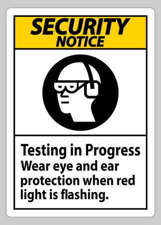 Security Notice Sign Testing In Progress, Wear Eye And Ear Protection When Red Light Is Flashing Stock Illustratie