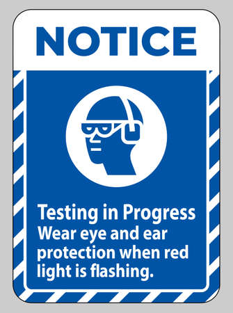 Notice Sign Testing In Progress, Wear Eye And Ear Protection When Red Light Is Flashing