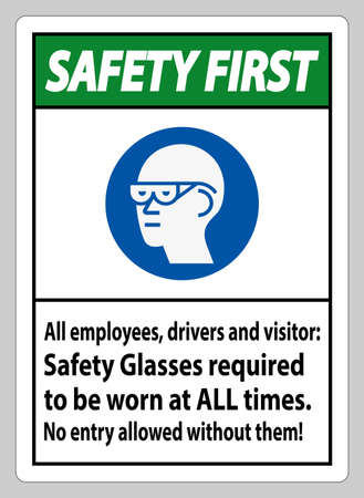 Safety First Sign All Employees, Drivers And Visitors,Safety Glasses Required To Be Worn At All Times