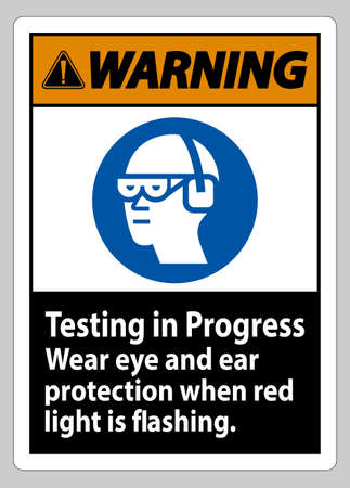 Warning Sign Testing In Progress, Wear Eye And Ear Protection When Red Light Is Flashing