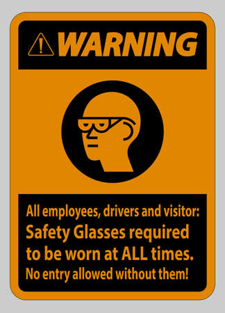 Warning Sign All Employees, Drivers And Visitors,Safety Glasses Required To Be Worn At All Times